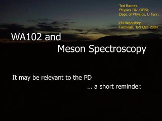 WA102 and                Meson Spectroscopy