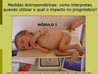 Medidas Antropométricas: como interpretar, quando utilizar e qual o impacto no prognóstico?