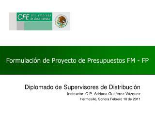 Formulación de  Proyecto de Presupuestos  FM - FP
