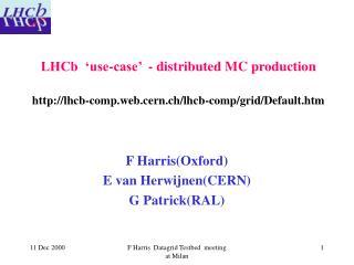 F Harris(Oxford) E van Herwijnen(CERN) G Patrick(RAL)
