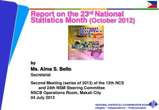 Report on the 23 rd  National Statistics Month  (October 2012) by Ms. Alma S. Bello Secretariat