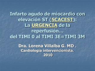Dra. Lorena Villalba G. MD . Cardiología intervencionista.  2010