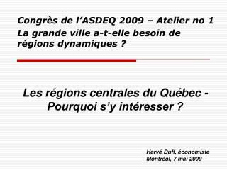 Congrès de l'ASDEQ 2009 – Atelier no 1 La grande ville a-t-elle besoin de régions dynamiques ?