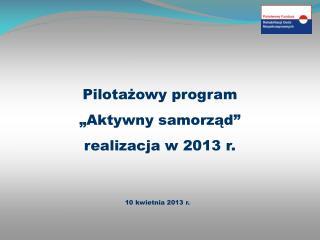 """Pilotażowy program """"Aktywny samorząd"""" realizacja w 2013 r."""