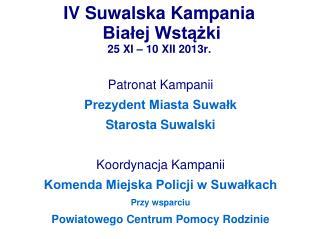 IV Suwalska Kampania  Białej Wstążki 25 XI – 10 XII 2013r.
