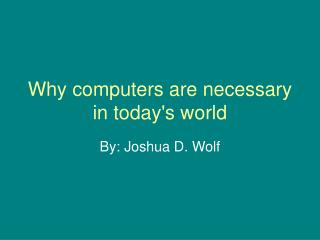 Why computers are necessary in todays world