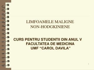 LIMFOAMELE MALIGNE  NON-HODGKINIENE CURS PENTRU STUDENTII DIN ANUL V FACULTATEA DE MEDICINA