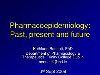 Pharmacoepidemiology: Past, present and future