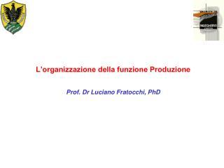 L'organizzazione della funzione Produzione Prof. Dr Luciano Fratocchi, PhD