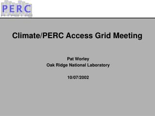 Climate/PERC Access Grid Meeting