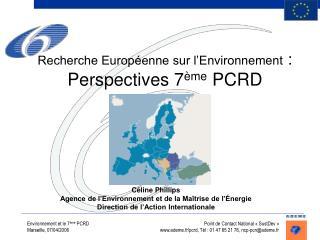 Recherche Européenne sur l'Environnement  : Perspectives 7 ème  PCRD