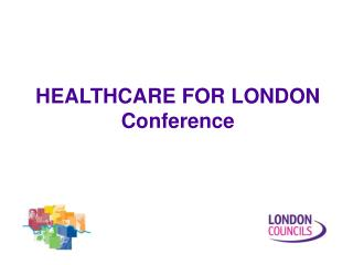 HEALTHCARE FOR LONDON Conference