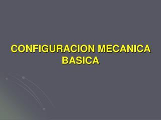 CONFIGURACION MECANICA BASICA