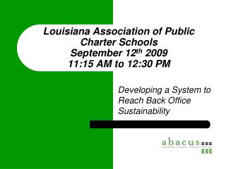 Louisiana Association of Public Charter Schools  September 12 th  2009 11:15 AM to 12:30 PM