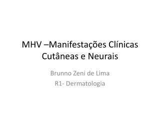 MHV –Manifestações Clínicas Cutâneas e Neurais