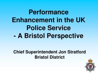 Performance Enhancement in the UK Police Service - A Bristol Perspective