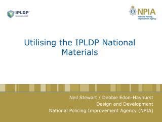 Utilising the IPLDP National Materials