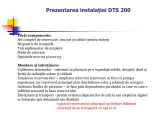 Prezentarea instala?iei DTS 200