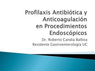 Profilaxis Antibiótica y  Anticoagulación en Procedimientos Endoscópicos