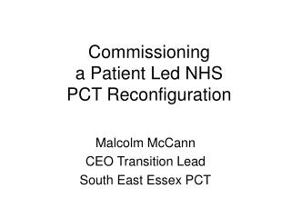 Commissioning a Patient Led NHS PCT Reconfiguration
