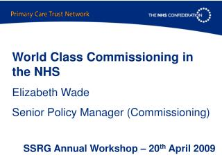 World Class Commissioning in the NHS Elizabeth Wade Senior Policy Manager (Commissioning)