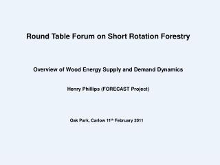Overview of Wood Energy Supply and Demand Dynamics Henry Phillips (FORECAST Project)