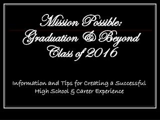 Mission Possible: Graduation & Beyond Class of 2016