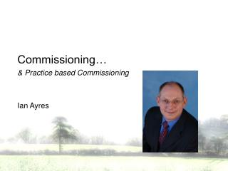 Commissioning… & Practice based Commissioning Ian Ayres