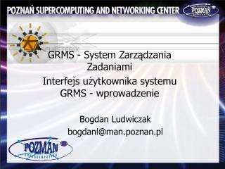 GRMS -  System Zarz ą dzania Zadaniami Interfejs użytkownika systemu GRMS - wprowadzenie