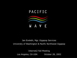 Jan Eveleth, Mgr. Gigapop Services University of Washington & Pacific Northwest Gigapop