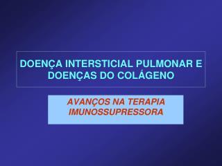 DOENÇA INTERSTICIAL PULMONAR E DOENÇAS DO COLÁGENO