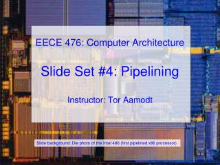 EECE 476: Computer Architecture Slide Set #4: Pipelining