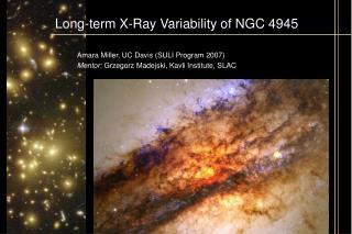 Long-term X-Ray Variability of NGC 4945 Amara Miller, UC Davis (SULI Program 2007)