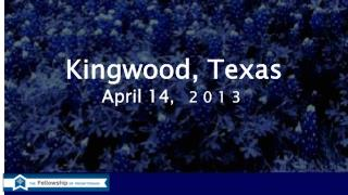 Kingwood , Texas April 14 ,  2013