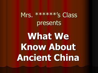 Mrs. ******'s Class  presents