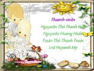 Tha�nh vie�n Nguye�n Th� Thanh Ha� Nguye�n Hu�ng Ha�u Tra�n Th� Thanh Tru�c  Le� Huy�nh My