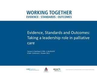 Evidence, Standards and Outcomes: Taking a leadership role in palliative care
