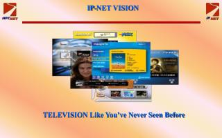 TELEVISION Like You've Never Seen Before