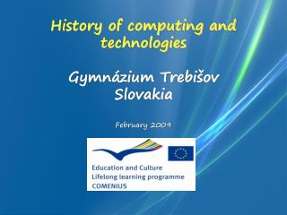 History of computing and technologies  Gymnázium Trebišov Slovakia February 2009