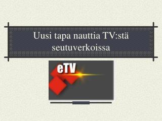 Uusi tapa nauttia TV:stä seutuverkoissa