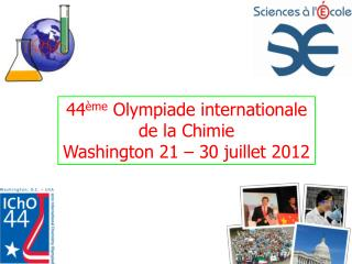 44 ème  Olympiade internationale de la Chimie Washington 21 – 30 juillet 2012