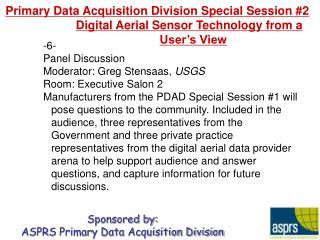 -6- Panel Discussion Moderator: Greg Stensaas,  USGS Room: Executive Salon 2