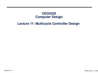 CEG3420 Computer Design Lecture 11: Multicycle Controller Design