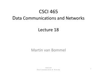 CSCI 465 D ata Communications and Networks Lecture 18