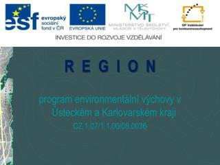 R  E  G  I  O  N program environmentální výchovy v Ústeckém a Karlovarském kraji