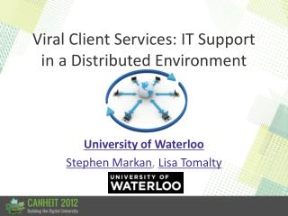 Viral Client Services: IT Support in a Distributed Environment
