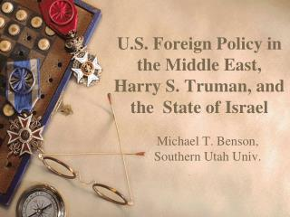 U.S. Foreign Policy in the Middle East, Harry S. Truman, and the  State of Israel
