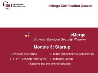 e Merge  Browser Managed Security Platform   Module 3: Startup