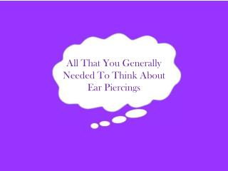 All That You Generally Needed To Think About Ear Piercings