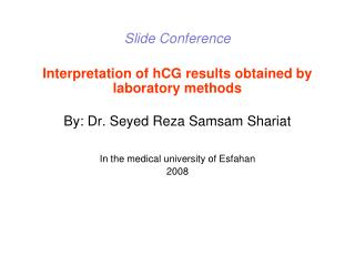Slide Conference  Interpretation of hCG results obtained by laboratory methods  By: Dr. Seyed Reza Samsam Shariat